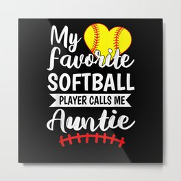My Favorite Softball Player Calls Me Auntie Metal Print
