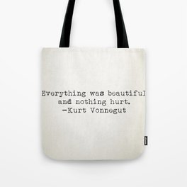 """""""Everything was beautiful and nothing hurt."""" -Kurt Vonnegut  Tote Bag"""