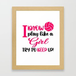 I know I play like a girl and try to keep up volleyball Framed Art Print