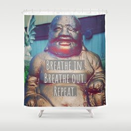 Breathe in.  Breathe out.  Repeat. Shower Curtain