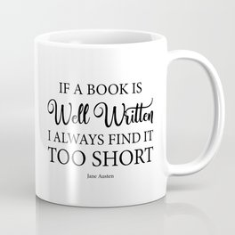 If a book is well written I always find it too short. Jane Austen Bookish Quote. Coffee Mug