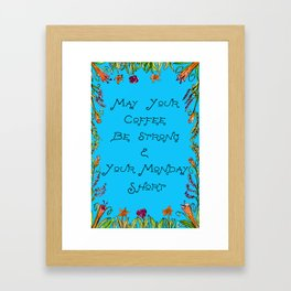 Inspirational Quote: Strong Coffee and Short Mondays Framed Art Print