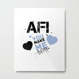 Afi you make me Happy  Metal Print
