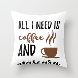All I Need Is Coffee And Mascara Throw Pillow
