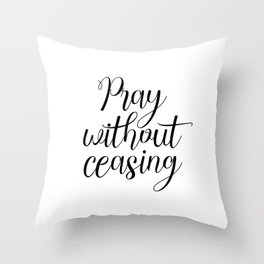 Pray Without Ceasing, Bible Printable Art, Typography, Inspirational Poster, Christian Quote Throw Pillow