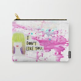 I Don't Like You Carry-All Pouch