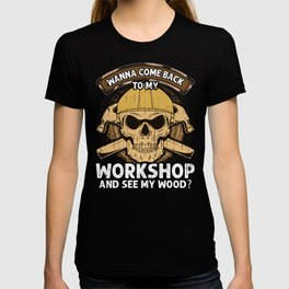 Wanna See My Wood Funny Woodworking Men Tools Gift Idea T-shirt