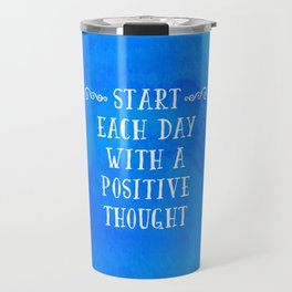 A Positive Thought Motivational Quote Travel Mug