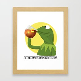 BUT THAT'S NONE OF MY BUSINESS KERMIT FROG MEME Framed Art Print