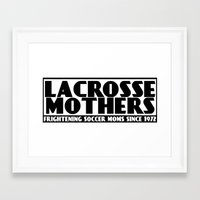 lacrosse Framed Art Prints featuring Lacrosse Mothers by YouGotThat.com