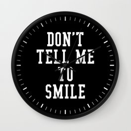 Don't Tell Me To Smile (Black & White) Wall Clock