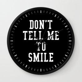 Don't Tell Me To Smile (Black & White) Wall Clock