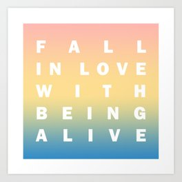 Fall in Love With Being Alive (Dawn gradient) Art Print
