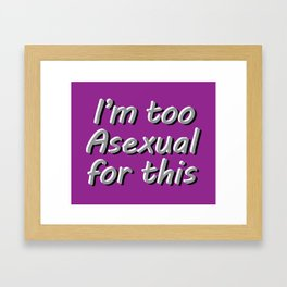 I'm Too Asexual For This - rect sticker bubble purple bg Framed Art Print