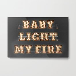 Baby light my fire Metal Print