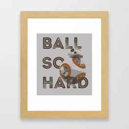 Ball So Hard Framed Art Print