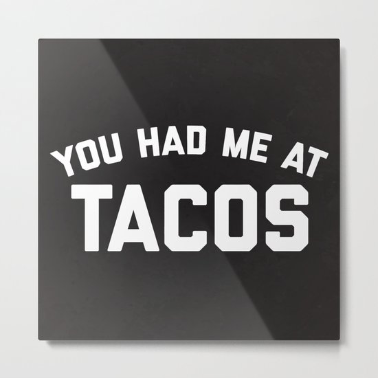 Had Me At Tacos Funny Quote Metal Print