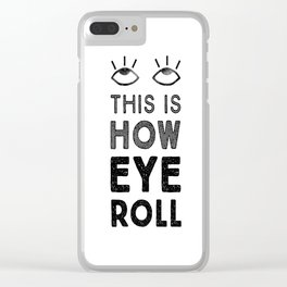 This is How Eye Roll Clear iPhone Case