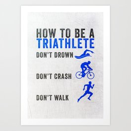 How To Be A Triathlete Art Print