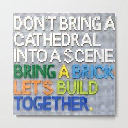 Bring A Brick Metal Print