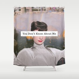 You Don't Know About Me Shower Curtain