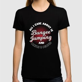 All I Care About Is Bungee Jumping T-shirt