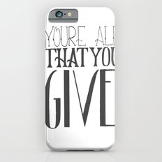 You're All That You Give iPhone 6s Slim Case