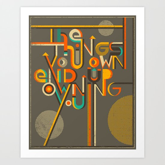 THE THINGS YOU OWN END UP OWNING YOU..!! Art Print