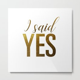 I said yes (gold) Metal Print