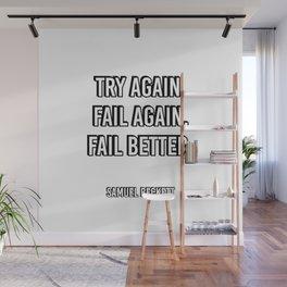 Try again. Fail again. Fail better. - Samuel Beckett Famous Quote Wall Mural