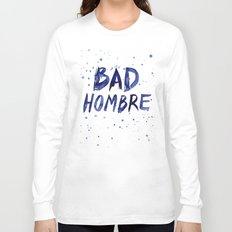 Bad Hombre Watercolor Art Long Sleeve T-shirt