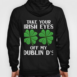 St Patricks Day Take Your Irish Eyes Off My Dublin D's Hoody