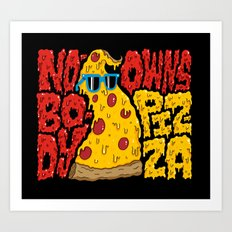 Nobody Owns Pizza! Art Print
