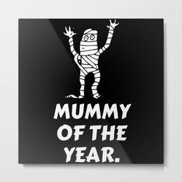 Mummy of the Year - halloween fun Metal Print