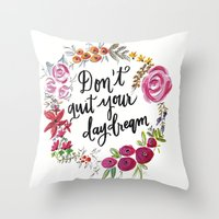 jenna kutcher Throw Pillows featuring Don't Quit Your Day Dream - Floral Watercolor and Calligraphy  by Jenna Kutcher