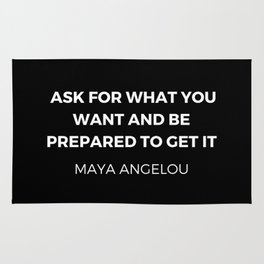 Maya Angelou Inspiration Quotes - Ask for what you want and be prepared to get it Rug