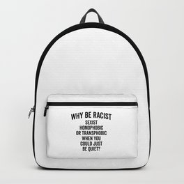 Why Be Racist Quote Backpack