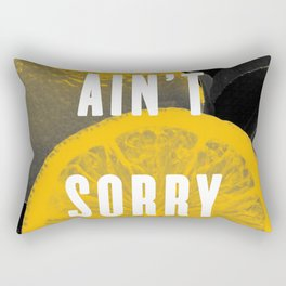 I Ain't Sorry Rectangular Pillow