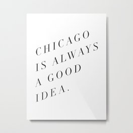 Chicago is Always a Good Idea Metal Print