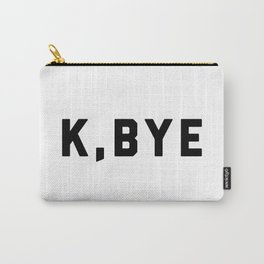K, Bye Funny Quote Carry-All Pouch