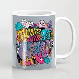 Things Might Get Weird Coffee Mug