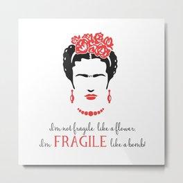 Fragile like a bomb - Frida Kahlo Metal Print
