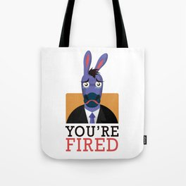 You're Fired Tote Bag