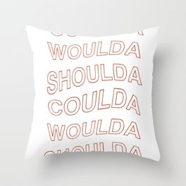 Coulda Woulda Shoulda Throw Pillow