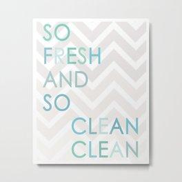 So Fresh and So Clean Clean! Metal Print