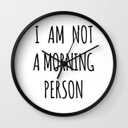 I am not a morning person Wall Clock
