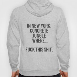 In New York, Concrete Jungle Where... Fuck this Shit. Hoody