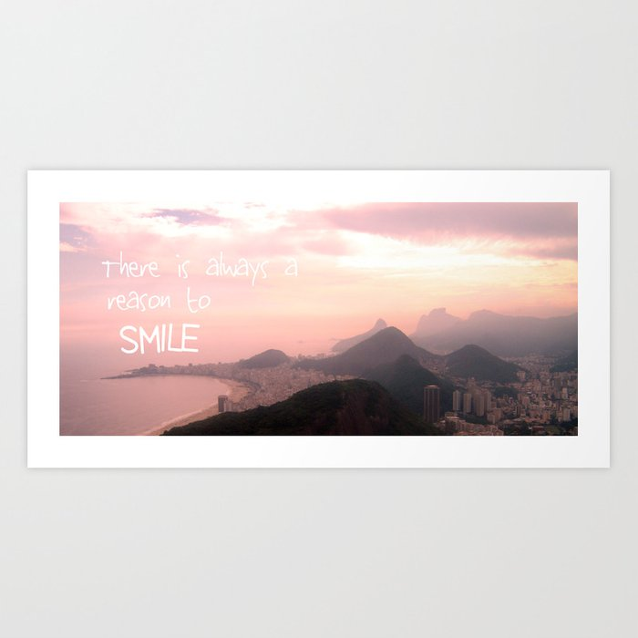 There is always a reason to smile Art Print