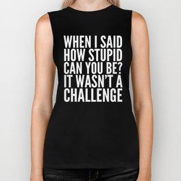 When I Said How Stupid Can You Be? It Wasn't a Challenge (Black & White) Biker Tank