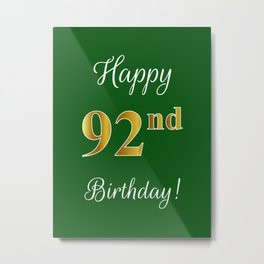 """Elegant """"Happy 92nd Birthday!"""" With Faux/Imitation Gold-Inspired Color Pattern Number (on Green) Metal Print"""